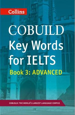 Collins English for IELTS: Book 3: COBUILD Key Words for IELTS: Advanced: IELTS 7+ (C1+)