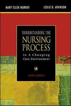 Understanding the Nursing Process in a Changing Care Environment, Sixth Edition