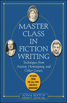 Master Class in Fiction Writing: Techniques from Austen, Hemingway, and Other Greats
