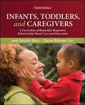 Infants, Toddlers, and Caregivers: A Curriculum of Respectful, Responsive, Relationship-Based Care and Education 10th Edition