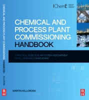 Chemical and Process Plant Commissioning Handbook: A Practical Guide to Plant and Equipment Specification, Installation