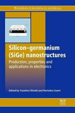 Silicon-Germanium (SiGe) Nanostructures: Production, Properties and Applications in Electronics