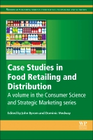 Case Studies in Food Retailing and Distribution: A volume in the consumer science and strategic marketing series