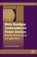 Wide bandgap Semiconductor Power Devices: Materials, Physics, Design and Applications