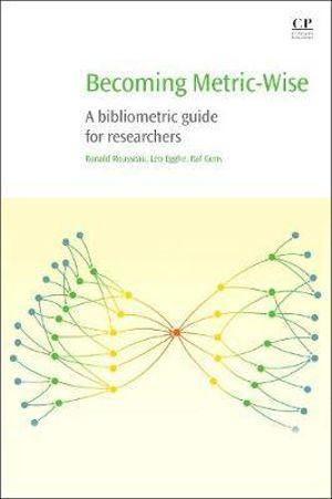 Becoming Metric-Wise: A Bibliometric Guide for Researchers