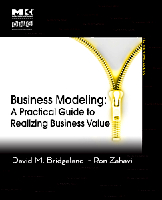 Practical Business Modeling: Using Models of Goals, Process, Organization and Rules to Transform your Business
