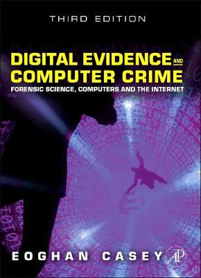 Digital Evidence and Computer Crime: Forensic Science, Computers, and the Internet, Third Edition