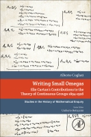 Writing Small Omegas: Elie Cartan's Contributions to the Theory of Continuous Groups 1894-1926