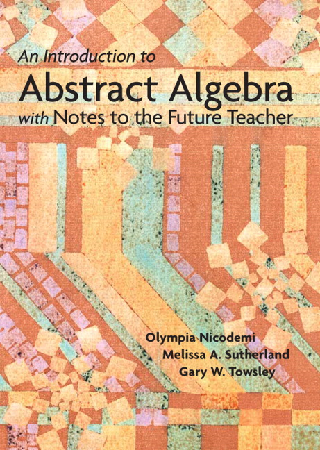 An Introduction to Abstract Algebra with Notes to the Future Teacher