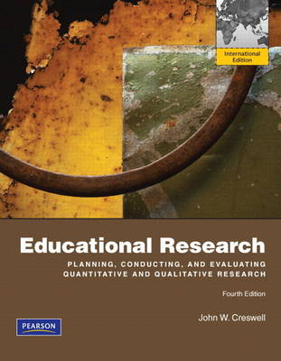 Educational Research: Planning, Conducting, and Evaluating Quantitative and Qualitative Research: International Edition