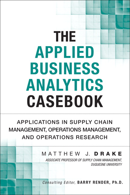 The Applied Business Analytics Casebook: Applications in Supply Chain Management, Operations Management and Operations Research