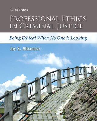Professional Ethics in Criminal Justice: Being Ethical When No One is Looking