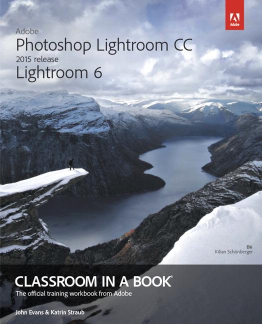 Adobe Photoshop Lightroom CC / Lightroom 6 Classroom in a Book (2015 release)