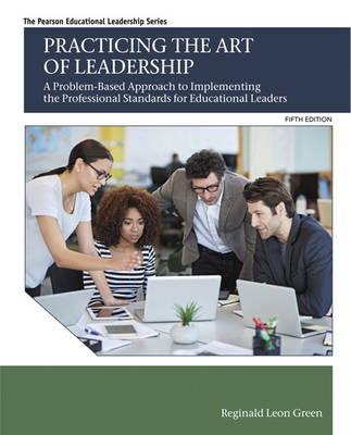 Practicing the Art of Leadership: A Problem-Based Approach to Implementing the Professional Standards for Educational Leaders