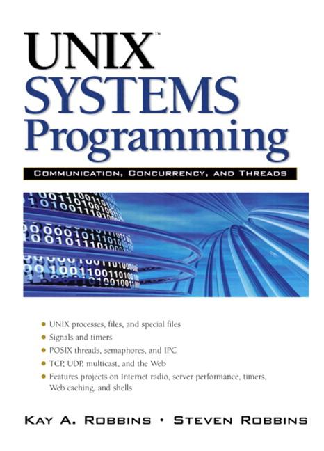 UNIX Systems Programming: Communication, Concurrency and Threads: Communication, Concurrency and Threads