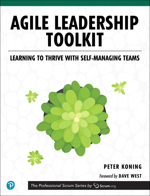 Agile Leadership Toolkit: Learning to Thrive with Self-Managing Teams