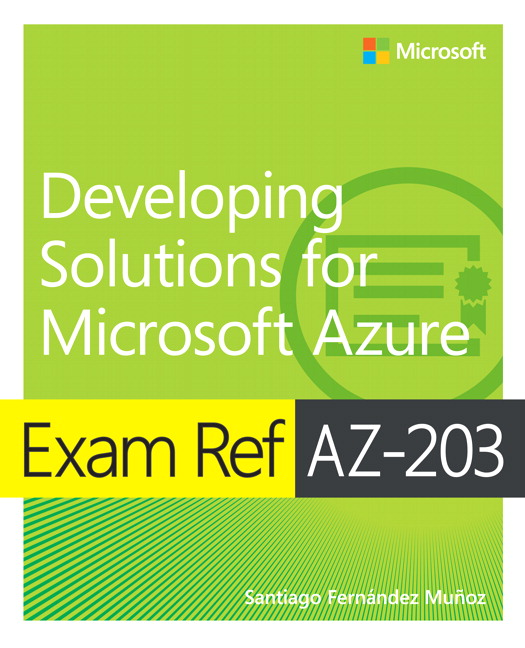 Exam Ref AZ-203 Developing Solutions for Microsoft Azure