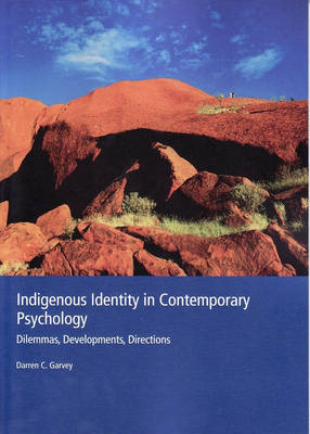 Indigenous Identity in Contemporary Psychology : Dilemmas, Developments, Directions