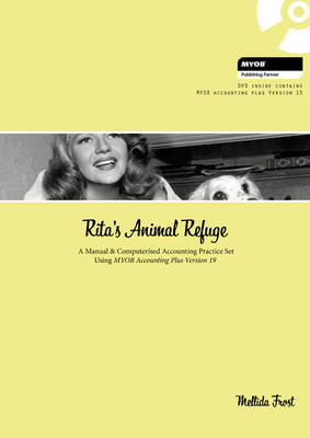 Rita's Animal Refuge : A Manual & Computerised Accounting Practice Set Using MYOB Accounting Plus Version nineteen