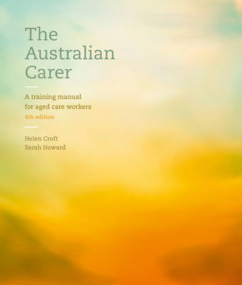 The Australian Carer: A Training Manual for Aged Care Workers with Onlin e Study Tools 12 months