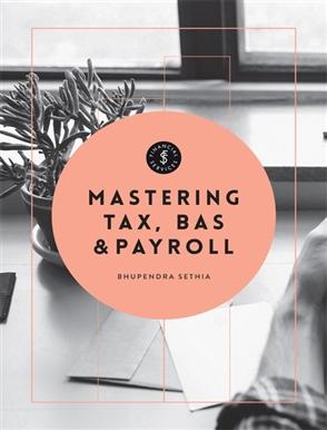Mastering Tax, BAS & Payroll