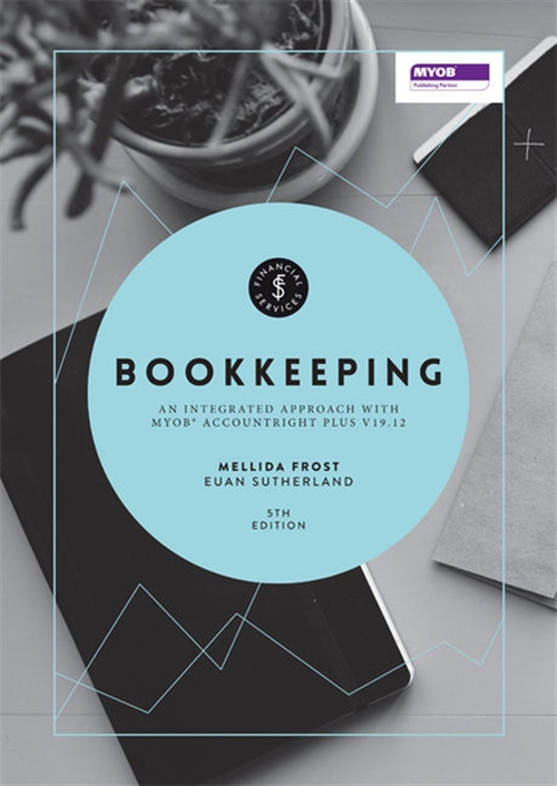 Bookkeeping : An Integrated Approach: MYOB® AccountRight Plus v19.12 wit h Online Study Tools 12 months