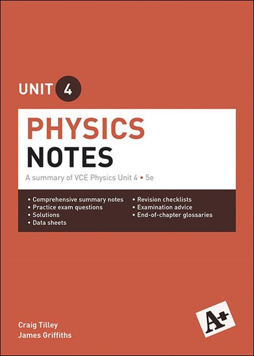 A+ Physics Notes VCE Unit 4: A Summary of VCE Physics Unit 4