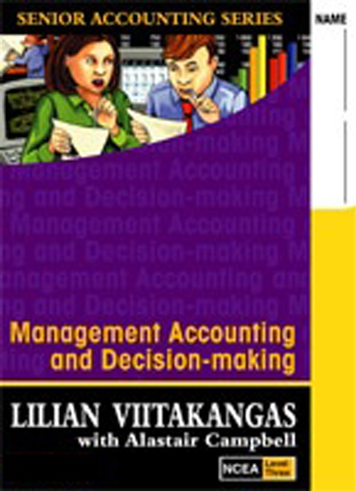 Management Accounting & Decision-making: Senior Accounting Textbook/Workbook NCEA Level 3 : Year 13, NCEA Level 3
