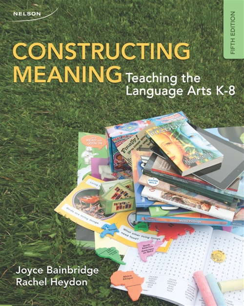Constructing Meaning : Teaching the Language Arts K-8