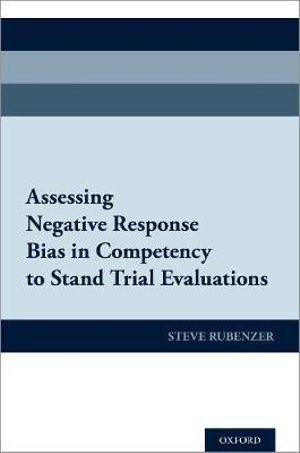 Assessing Negative Response Bias in Competency to Stand Trial Evaluations