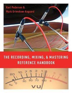 The Recording, Mixing, and Mastering Reference Handbook
