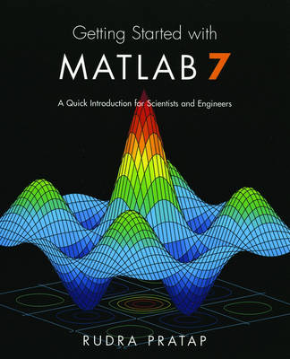 Getting Started with MATLAB 7: A Quick Introduction for Scientists and Engineers