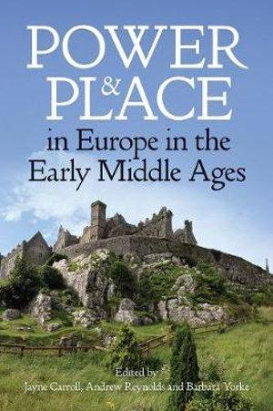 Power and Place in Europe in the Early Middle Ages