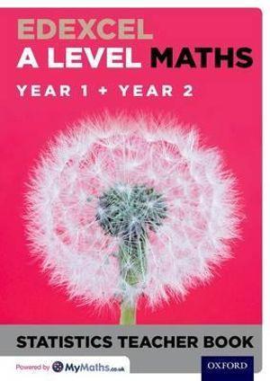 Edexcel A Level Maths Year 1 + Year 2 Statistics Teacher Book