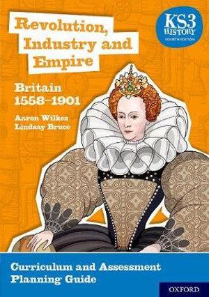 KS3 History: Revolution, Industry and Empire: Britain 1558-1901