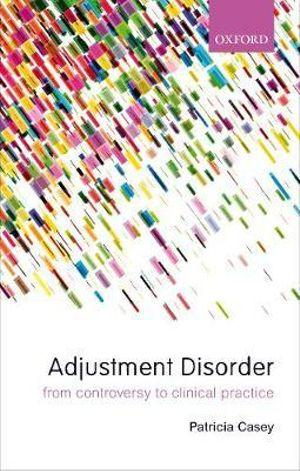 Adjustment Disorders From Controversy to Clinical Practice