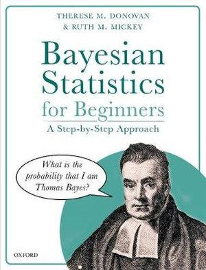Bayesian Statistics for Beginners a step-by-step approach