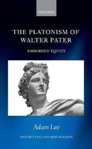 The Platonism of Walter Pater Embodied Equity