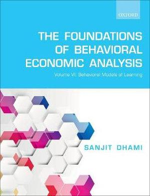 The Foundations of Behavioral Economic Analysis Volume VI