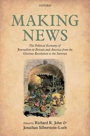 Making News: The Political Economy of Journalism in Britain and America from