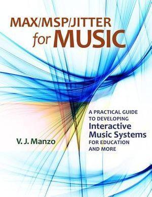 Max/MSP/Jitter for Music: A Practical Guide to Developing Interactive Music