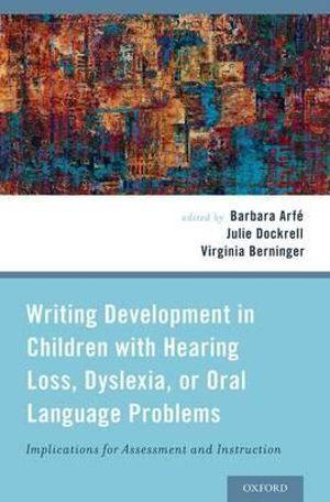 Writing Development in Children with Hearing Loss, Dyslexia, or Oral Language