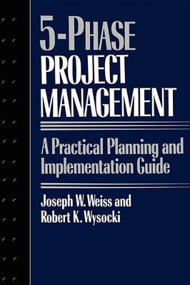 5-phase Project Management: A Practical Planning and Implementation Guide