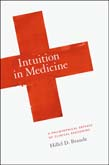 Intuition in Medicine: A Philosophical Defense of Clinical Reasoning