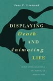 Displaying Death and Animating Life: Human-Animal Relations in Art, Science, and Everyday Life