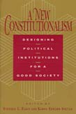 New Constitutionalism: Designing Political Institutions for a Good Society