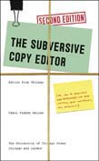 Subversive Copy Editor: Advice from Chicago (or, How to Negotiate Good Relationships with Your Writers, Your Colleagues, and Yourself) 2ed