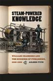 Steam-Powered Knowledge: William Chambers and the Business of Publishing, 1820-1860