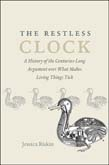 Restless Clock: A History of the Centuries-Long Argument over What Makes Living Things Tick