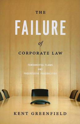 Failure of Corporate Law: Fundamental Flaws and Progressive Possibilities